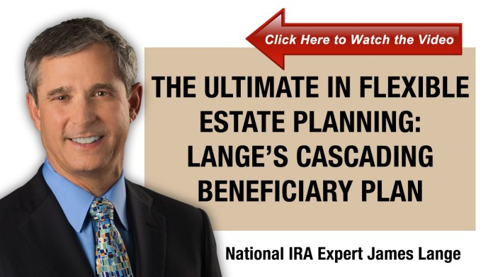 The Ultimate in Flexible Estate Planning: Lange's Cascading Beneficiary Plan