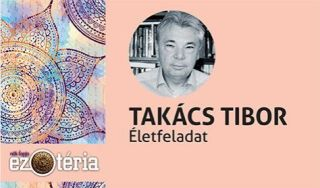Nők Lapja Ezotéria Est Takács Tibor előadás - Életfeladat