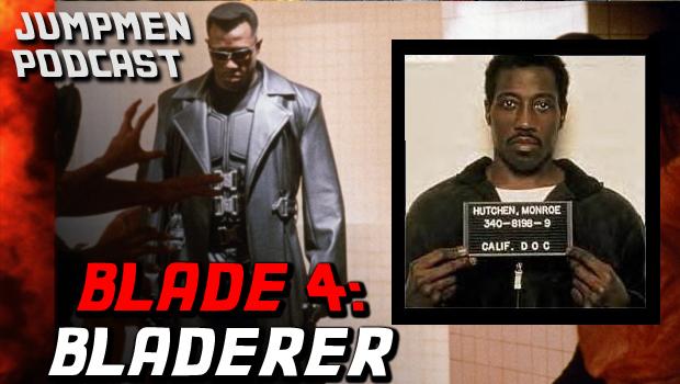 ep 138: Blade 4: Bladerer