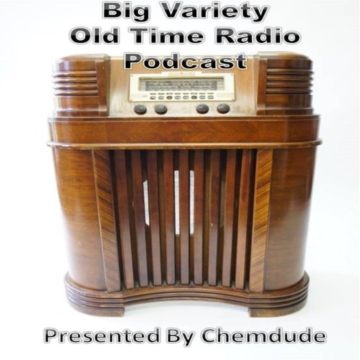 Big Variety of Old Time Radio Podcast. (OTR) Presented by Chemdude