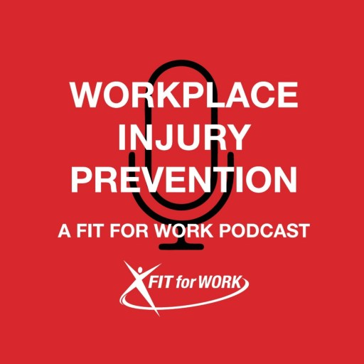 WORKPLACE INJURY PREVENTION – A FIT FOR WORK PODCAST