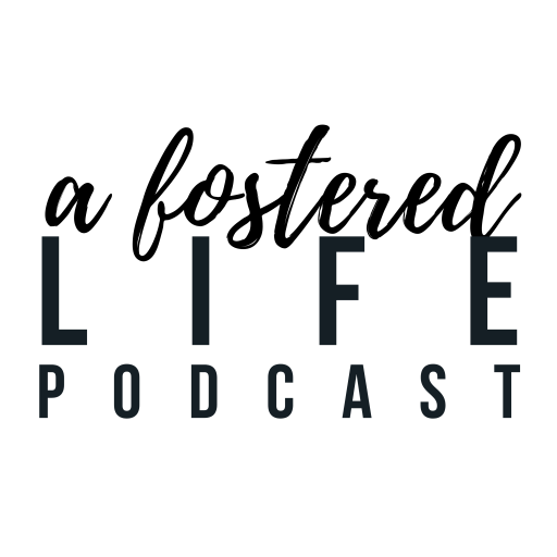 A Fostered Life Podcast