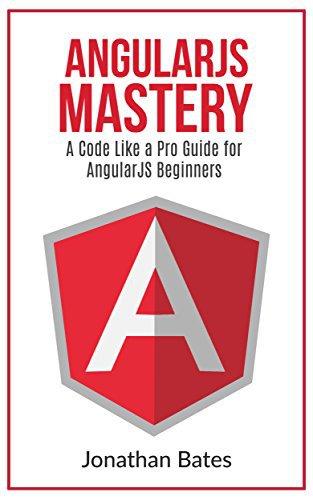 "AngularJS: AngularJS. ""A Code Like a Pro Guide"" For AngularJS Beginners (Programming for…"