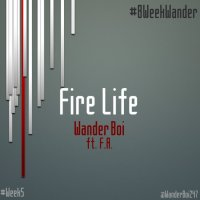 MUSIC:WanderBoi~FIRE LIFE (ft F.A) |#8WeekWander #Week5| @wanderboi247 @austinmike3‎