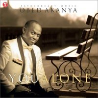MUSIC: OBED AKANYA~ YOU ALONE