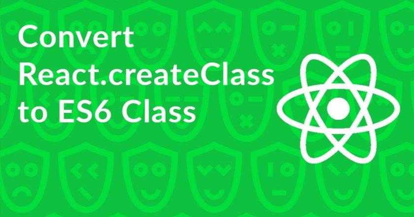 Convert React.createClass to ES6 Class    #ReactJS #ES6 #JS