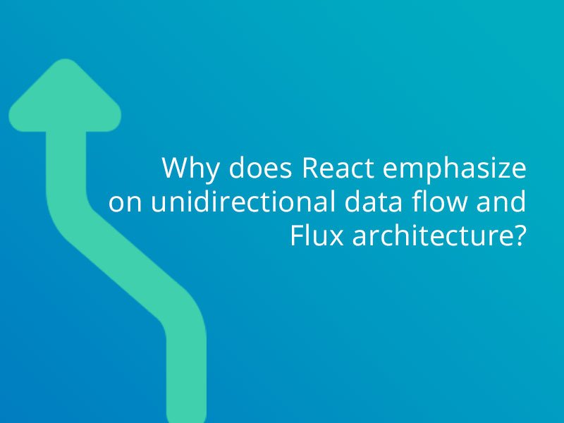 Why does #ReactJS emphasize on unidirectional data flow and #Flux architecture?
