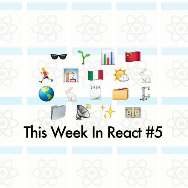 This Week In React #5 @ericnakagawa  #JavaScript #Reactjs