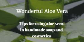 Tips for using aloe vera in handmade soap and cosmetics handmade soapmaking diy crafts
