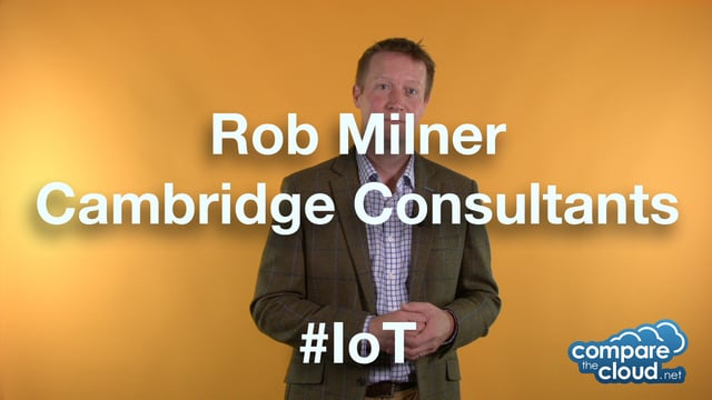 IoT Applications – Insight into IoT – Cambridge Consultants's Rob Milner  #cloud