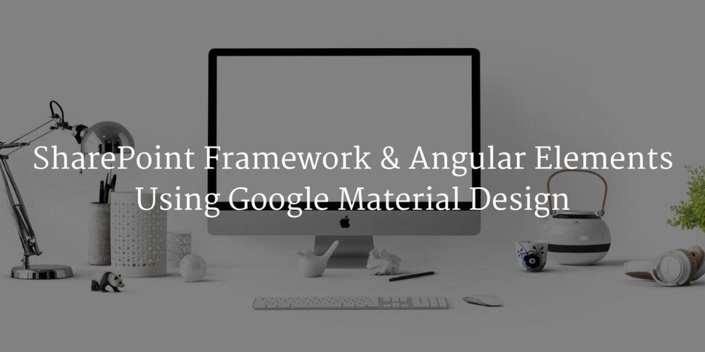 SharePoint Framework & Angular Elements : Using Google Material Design  via @sebastienlevert