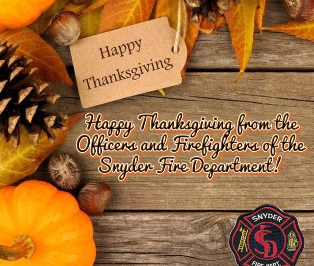 Snyder Fire Department On Twitter Thanksgiving Thanksgiving2018 Firedepartment Firefighter Volunteerfirefighter Happy Thanksgiving To Our Friends