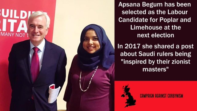"""Campaign Against Corbynism on Twitter: """"Last night Apsana Begum was  selected as Labour's Parliamentary candidate for Poplar and Limehouse. She  has previously accused Saudi rulers of being """"inspired by their zionist  masters"""""""