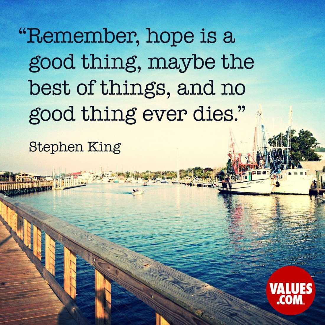 """""""Remember, hope is a good thing, maybe the best of things, and no good thing ever dies."""" - @StephenKing  #Hope #Optimism"""