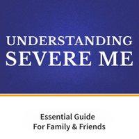 Understanding Severe M.E.