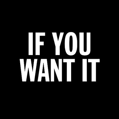 If You Want It