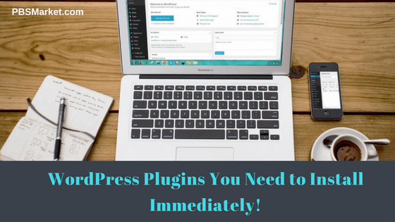 WordPress Plugins You Need to Install Immediately