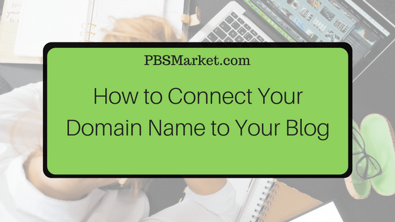 How to Connect Your Domain Name to Your Blog