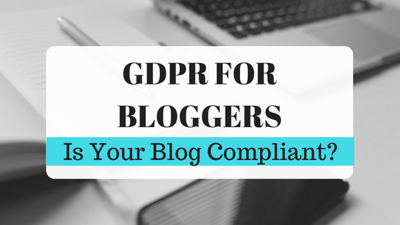 GDPR for Bloggers: Is Your Blog Compliant?