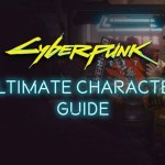 Cyberpunk 2077 Ultimate Character Guide – NightCity