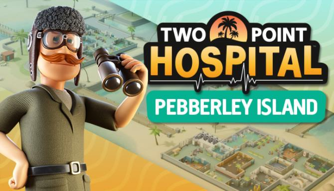 Two Point Hospital Pebberley Island Free Download