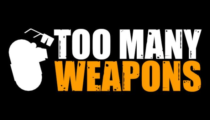 Too Many Weapons Free Download