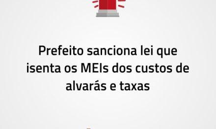 Prefeito sanciona lei que isenta os MEIs dos custos de alvarás e taxas