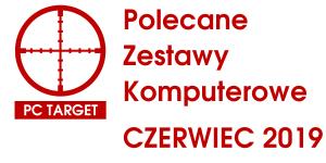 Polecane zestawy Komputerowe CZERWIEC 2019 - PC target