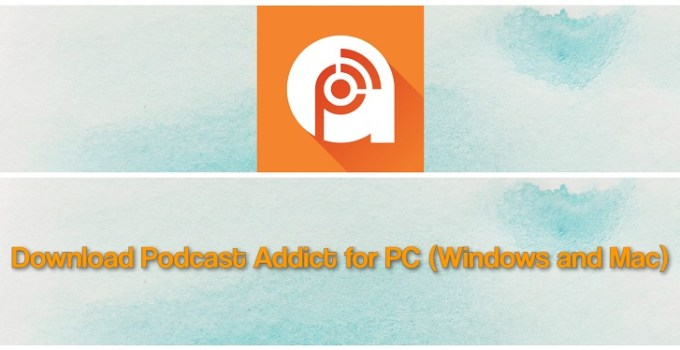 Podcast Addict for PC, Windows – Download Step By Step