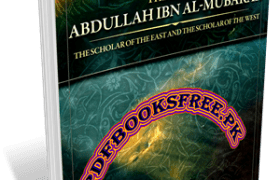 The Life of Abdullah Ibn Al-Mubarak By Farhia Yahya