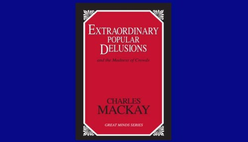 Extraordinary Popular Delusions And The Madness