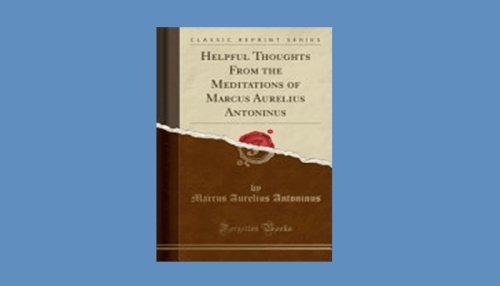 Helpful Thoughts from the Meditations of Marcus Aurelius Antoninus