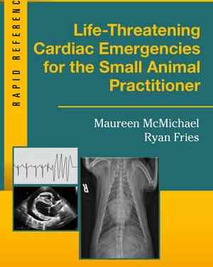 Life-Threatening Cardiac Emergencies for the Small Animal Practitioner PDF