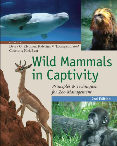 Wild Mammals in Captivity: Principles and Techniques for Zoo Management, 2nd Edition