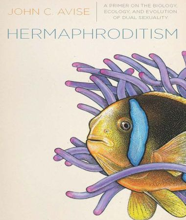 Hermaphroditism a primer on the biology, ecology, and evolution of dual sexuality
