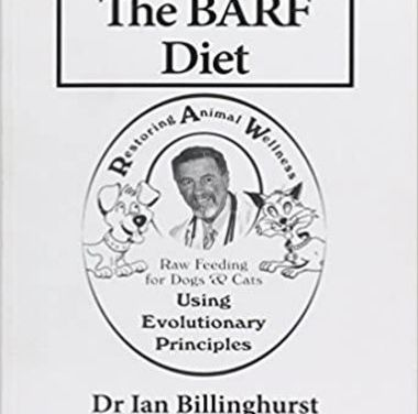 The Barf Diet: Raw Feeding for Dogs and Cats Using Evolutionary Principles