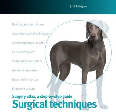 Small Animal Surgery: Surgery Atlas, A Step-by-step Guide, Surgical Techniques