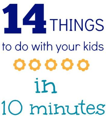 14 Things to Do With Your Kids in 10 Minutes