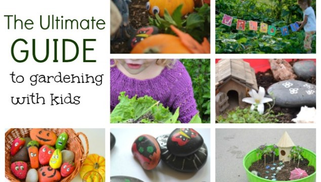 The Ultimate Guide to Gardening With Kids -- everything you need to know!