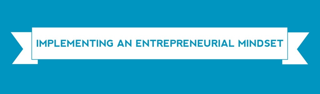 IMPLEMENTING AN ENTREPRENEURIAL MINDSET