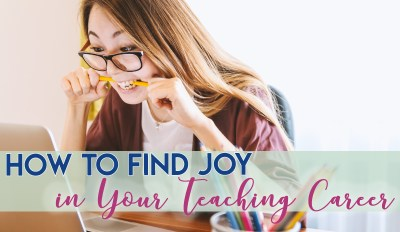 How to Find Joy in your Teaching Career