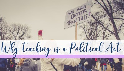 Why Teaching is a Political Act
