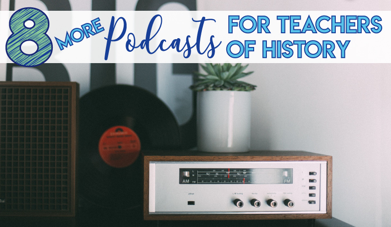 8 podcasts for history teachers