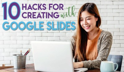 10 Hacks for Creating with Google Slides – Part 1