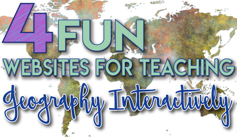 4 Fun Websites for Teaching Geography Interactively