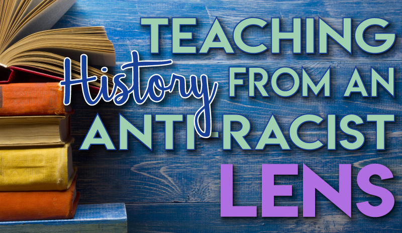 Teaching History from an Anti-Racist Lens