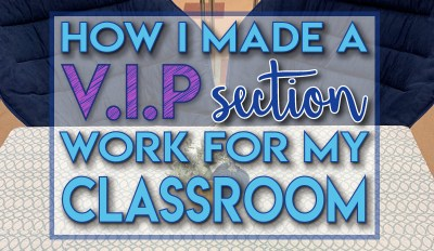 How I Made a VIP Section Work in My Classroom