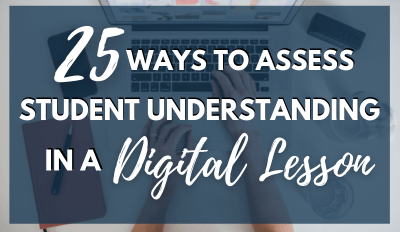 25 Ways to Assess Student Understanding in a Digital Lesson