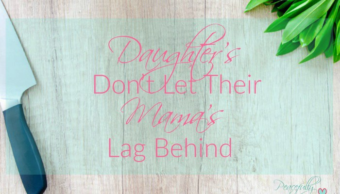 Daughter's Don't Let Their Mama's Lag Behind