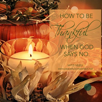 How To Be Thankful When God Says No